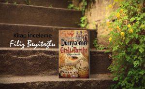 Kitap İnceleme - Antik Çağlardan Günümüze Dünya'nın Gizli Tarihi